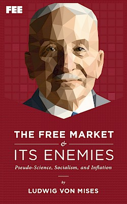 The Free Market and Its Enemies: Pseudo-Science, Socialism, and Inflation