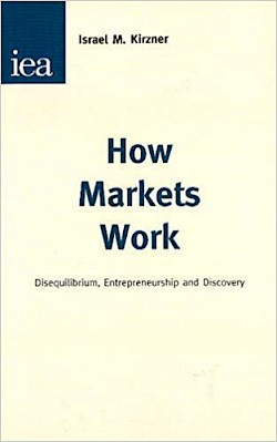 How Markets Work: Disequilibrium, Entrepreneurship and Discovery
